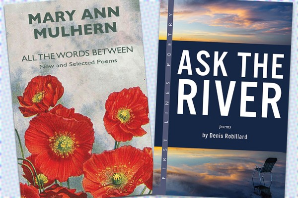 books All the Words Between by Mary Ann Mulhern and Ask the River by Denis Robillard